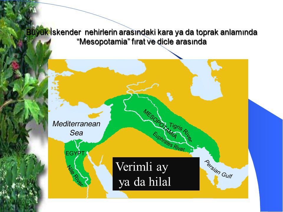"""Büyük İskender nehirlerin arasındaki kara ya da toprak anlamında """"Mesopotamia"""" fırat ve dicle arasında Verimli ay ya da hilal"""