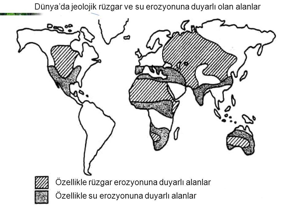 Dünya'da jeolojik rüzgar ve su erozyonuna duyarlı olan alanlar Özellikle rüzgar erozyonuna duyarlı alanlar Özellikle su erozyonuna duyarlı alanlar