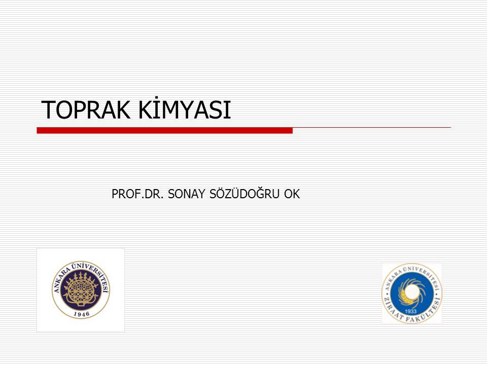 TOPRAK KİMYASI PROF.DR. SONAY SÖZÜDOĞRU OK
