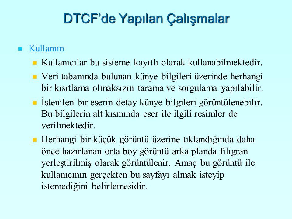 DTCF'de Yapılan Çalışmalar Kullanım Kullanıcılar bu sisteme kayıtlı olarak kullanabilmektedir.