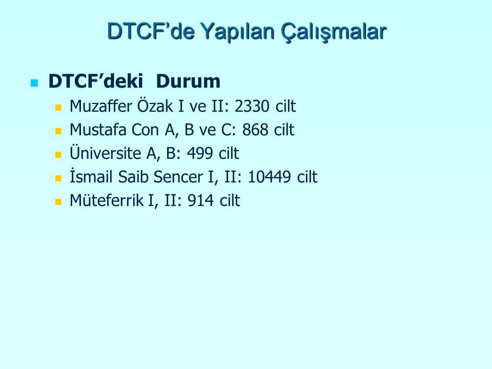 DTCF'de Yapılan Çalışmalar DTCF'deki Durum Muzaffer Özak I ve II: 2330 cilt Mustafa Con A, B ve C: 868 cilt Üniversite A, B: 499 cilt İsmail Saib Sencer I, II: 10449 cilt Müteferrik I, II: 914 cilt