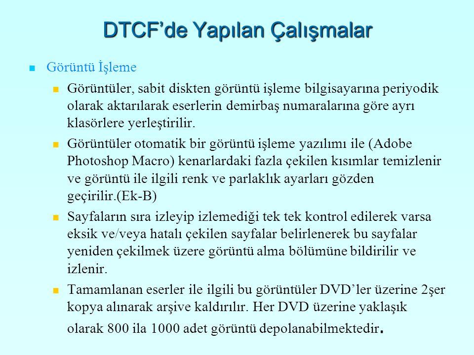 DTCF'de Yapılan Çalışmalar Görüntü İşleme Görüntüler, sabit diskten görüntü işleme bilgisayarına periyodik olarak aktarılarak eserlerin demirbaş numaralarına göre ayrı klasörlere yerleştirilir.