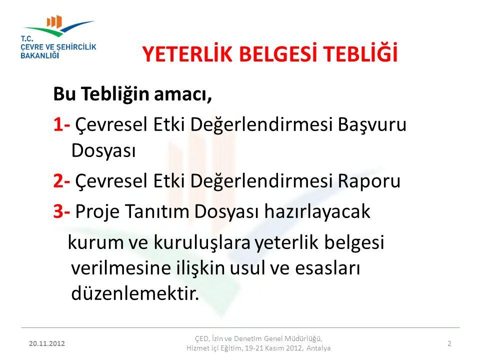 04.09.2014 ÇED, İzin ve Denetim Genel Müdürlüğü, Hizmetiçi Eğitim, 20-22 Kasım 2012, Antalya 23 YETERLİK BELGESİ TEBLİĞİNİN UYGULANMASINDA İL ÇEVRE VE ŞEHİRCİLİK MÜDÜRLÜKLERİNİN YÜKÜMLÜLÜKLERİ Söz konusu PTD' nin tutanak ekinde gönderilmek üzere İl Müdürlüğünde muhafaza edilmesi, dosyanın kabul edilmediğinin ilgili kurum/kuruluşa bildirilmesi, ilgili kurum/kuruluşun söz konusu proje için tekrar sunacakları Proje Tanıtım Dosyalarının kabul edilmemesi gerekmektedir.
