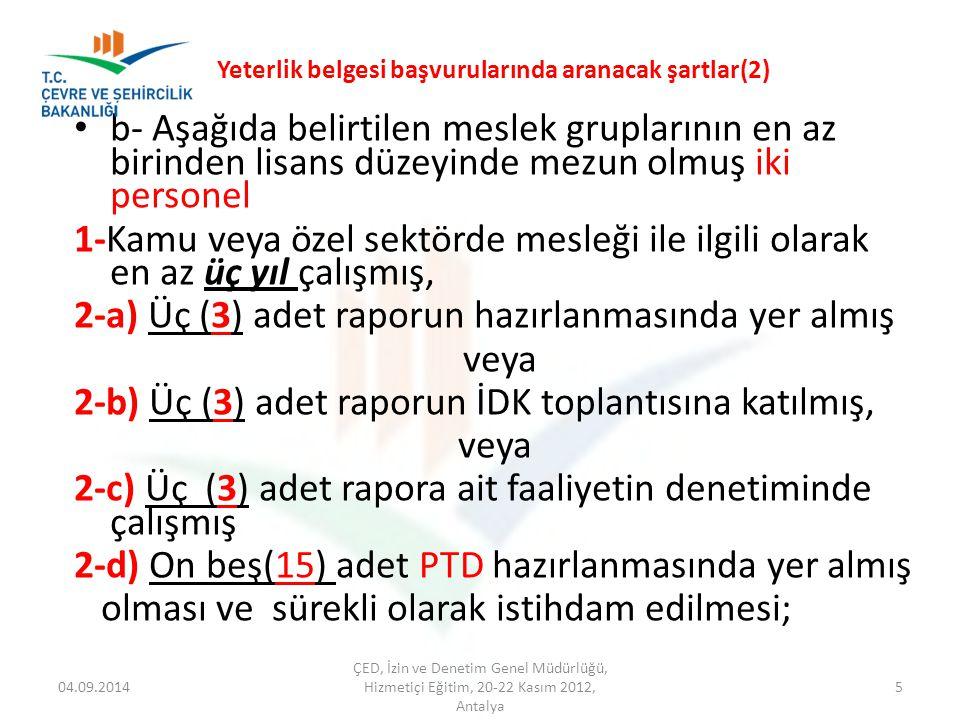 04.09.2014 ÇED, İzin ve Denetim Genel Müdürlüğü, Hizmetiçi Eğitim, 20-22 Kasım 2012, Antalya 16 YETERLİK BELGESİ TEBLİĞİNİN UYGULANMASINDA İL ÇEVRE VE ŞEHİRCİLİK MÜDÜRLÜKLERİNİN YÜKÜMLÜLÜKLERİ ç) Proje Tanıtım Dosyasını hazırlayanların imzalarının yer aldığı Yeterlik Belgesi Tebliği Kapsamında Çalıştırılması Taahhüt Edilen Personel Tablosu nun ( Ek-2 ) 'sinde ve imzalarının Proje Tanıtım Dosyasında mutlaka olması, sunulan dosyalarda bu personelin ve imzalarının aranması ve eksik imza ile sunulan dosyaların iade edilmesi gerekmektedir.Ek-2
