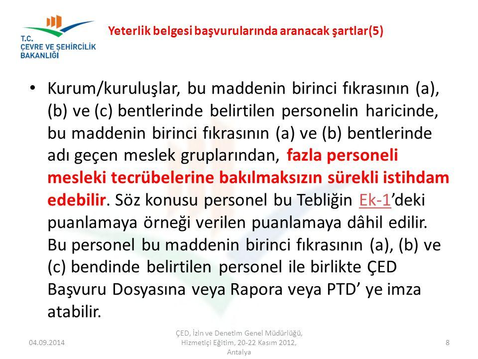 04.09.2014 ÇED, İzin ve Denetim Genel Müdürlüğü, Hizmetiçi Eğitim, 20-22 Kasım 2012, Antalya 19 YETERLİK BELGESİ TEBLİĞİNİN UYGULANMASINDA İL ÇEVRE VE ŞEHİRCİLİK MÜDÜRLÜKLERİNİN YÜKÜMLÜLÜKLERİ Yeterlik Belgesi almış olan Kurum/Kuruluşlar tarafından Proje Tanıtım Dosyası hazırlanması aşamasında istenilen personelin görevlendirmemesi durumunda dosyanın iade edilerek konunun tutanakla Bakanlığımıza bildirilmesi,