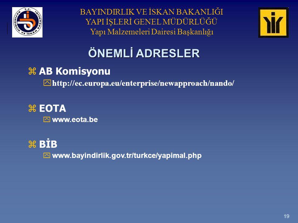 BAYINDIRLIK VE İSKAN BAKANLIĞI YAPI İŞLERİ GENEL MÜDÜRLÜĞÜ Yapı Malzemeleri Dairesi Başkanlığı 19 z AB Komisyonu yhttp://ec.europa.eu/enterprise/newapproach/nando/ z EOTA y www.eota.be z BİB y www.bayindirlik.gov.tr/turkce/yapimal.php ÖNEMLİ ADRESLER