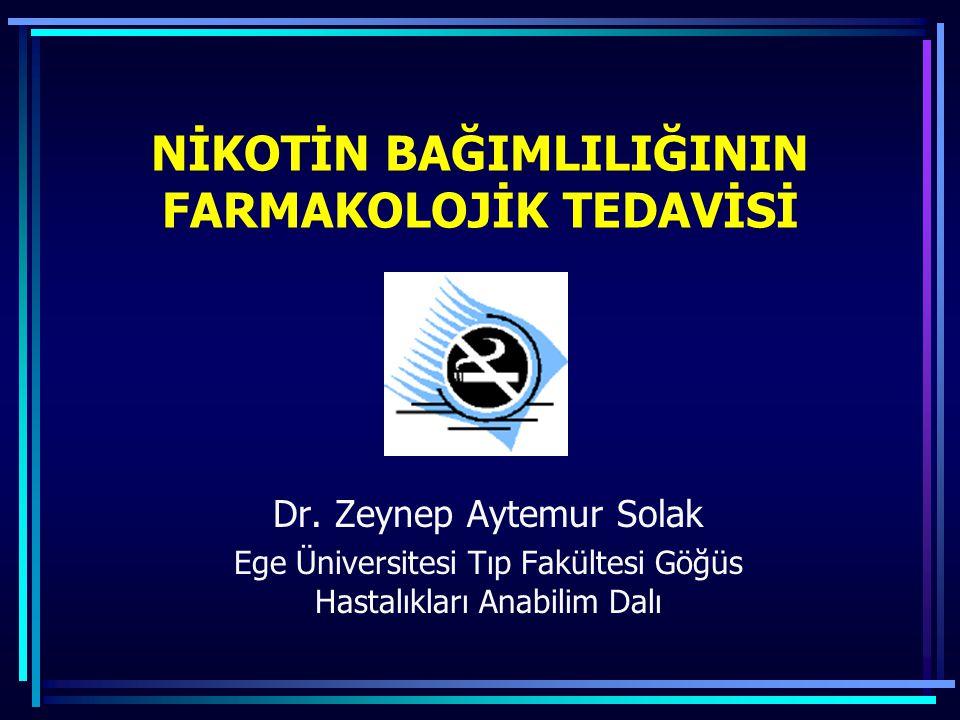 NİKOTİN BAĞIMLILIĞININ FARMAKOLOJİK TEDAVİSİ Dr. Zeynep Aytemur Solak Ege Üniversitesi Tıp Fakültesi Göğüs Hastalıkları Anabilim Dalı