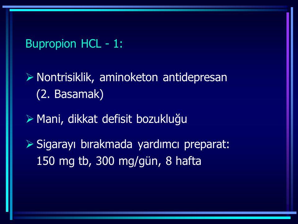 Bupropion HCL - 1:  Nontrisiklik, aminoketon antidepresan (2. Basamak)  Mani, dikkat defisit bozukluğu  Sigarayı bırakmada yardımcı preparat: 150 m