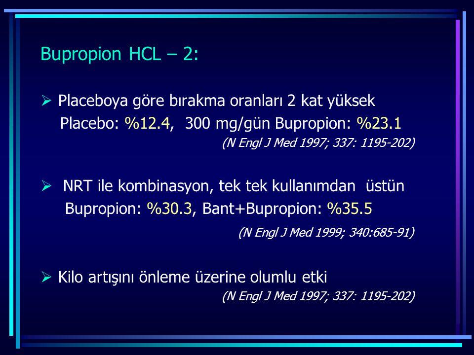 Bupropion HCL – 2:  Placeboya göre bırakma oranları 2 kat yüksek Placebo: %12.4, 300 mg/gün Bupropion: %23.1 (N Engl J Med 1997; 337: 1195-202)  NRT