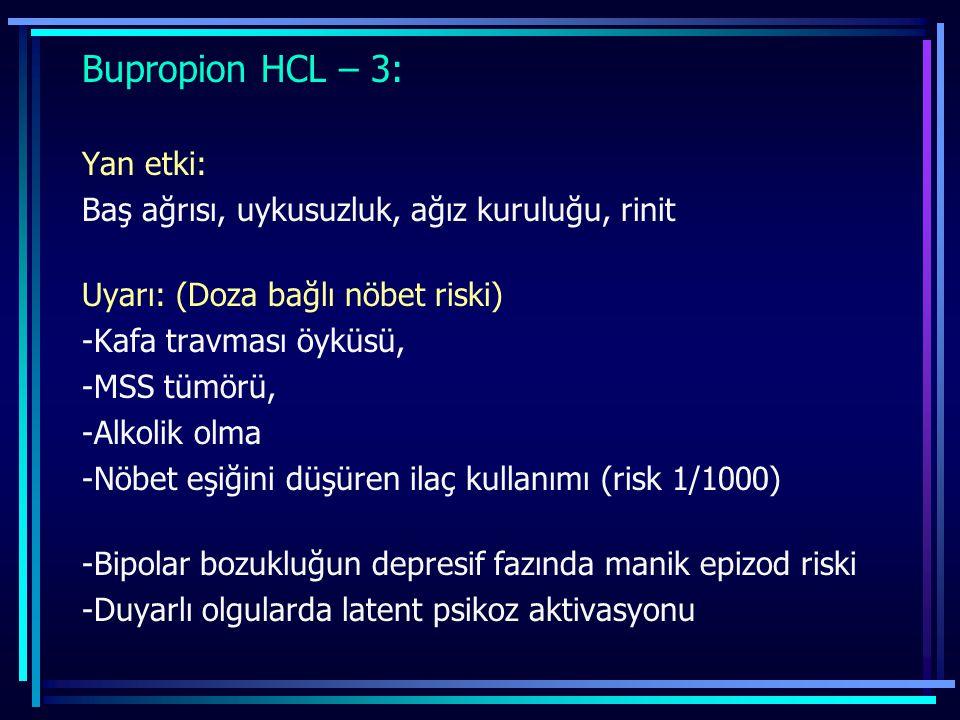 Bupropion HCL – 3: Yan etki: Baş ağrısı, uykusuzluk, ağız kuruluğu, rinit Uyarı: (Doza bağlı nöbet riski) -Kafa travması öyküsü, -MSS tümörü, -Alkolik