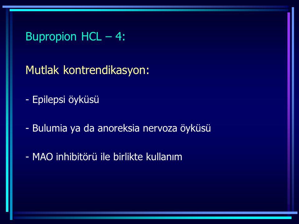 Bupropion HCL – 4: Mutlak kontrendikasyon: - Epilepsi öyküsü - Bulumia ya da anoreksia nervoza öyküsü - MAO inhibitörü ile birlikte kullanım