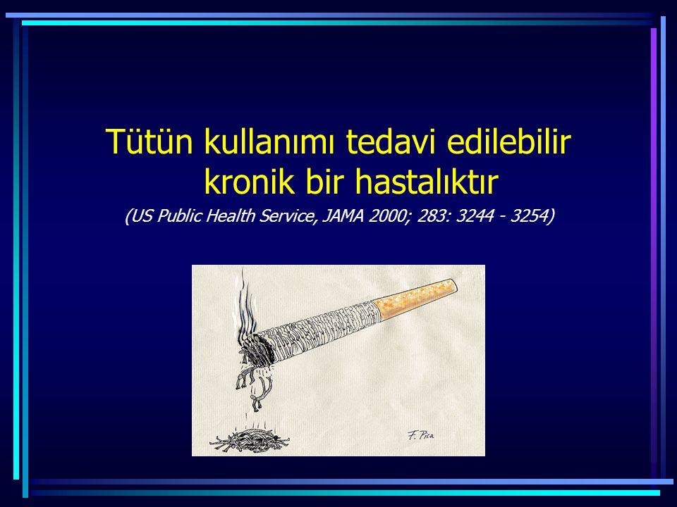 Tütün kullanımı tedavi edilebilir kronik bir hastalıktır (US Public Health Service, JAMA 2000; 283: 3244 - 3254)