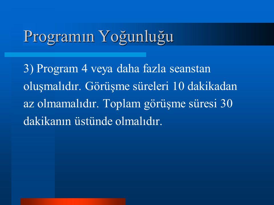 Programın Yoğunluğu 3) Program 4 veya daha fazla seanstan oluşmalıdır.