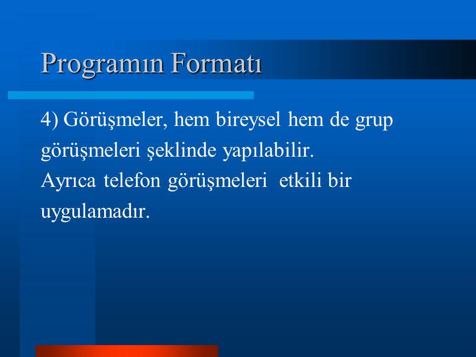 Programın Formatı 4) Görüşmeler, hem bireysel hem de grup görüşmeleri şeklinde yapılabilir.