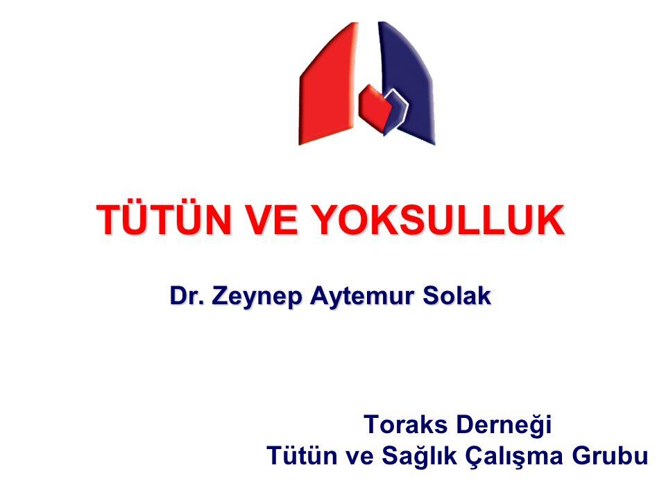 TÜTÜN VE YOKSULLUK Dr. Zeynep Aytemur Solak Toraks Derneği Tütün ve Sağlık Çalışma Grubu