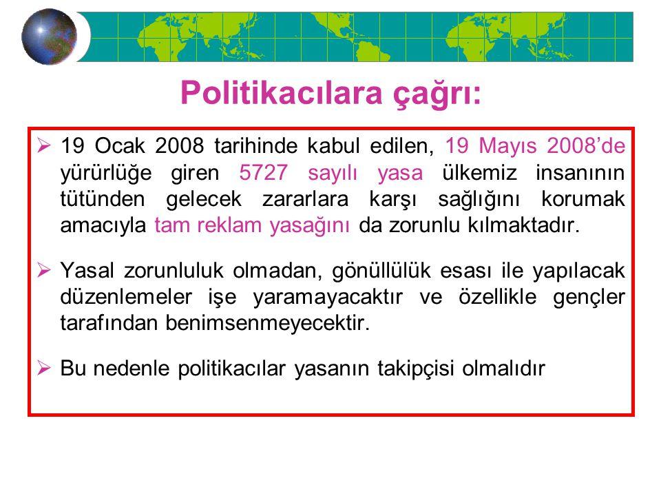 Politikacılara çağrı:  19 Ocak 2008 tarihinde kabul edilen, 19 Mayıs 2008'de yürürlüğe giren 5727 sayılı yasa ülkemiz insanının tütünden gelecek zara