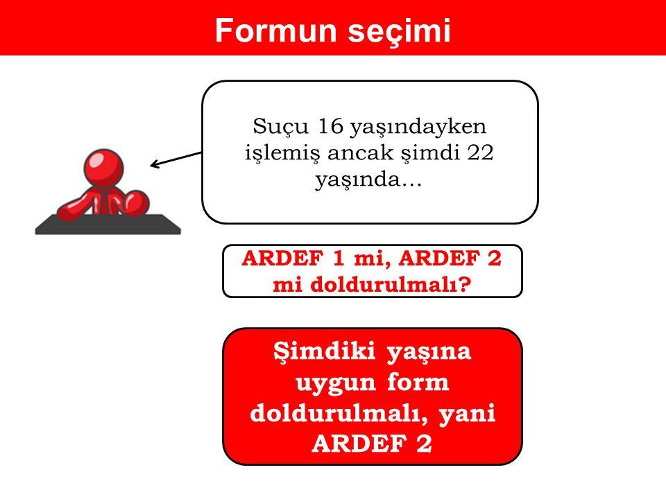 Formun seçimi Suçu 16 yaşındayken işlemiş ancak şimdi 22 yaşında… ARDEF 1 mi, ARDEF 2 mi doldurulmalı.