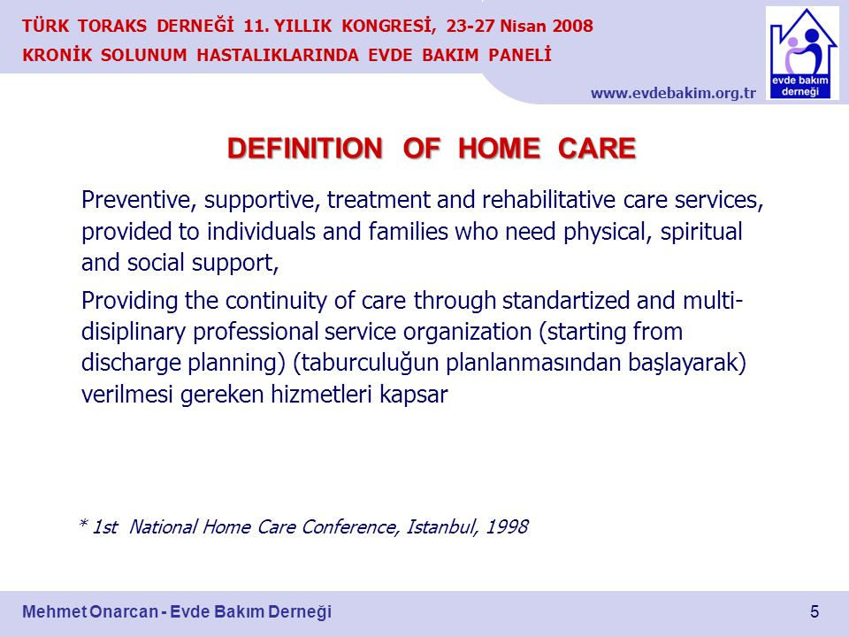 www.evdebakim.org.tr 5 TÜRK TORAKS DERNEĞİ 11. YILLIK KONGRESİ, 23-27 Nisan 2008 KRONİK SOLUNUM HASTALIKLARINDA EVDE BAKIM PANELİ Mehmet Onarcan - Evd