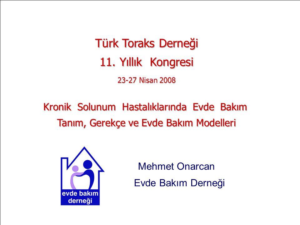 www.evdebakim.org.tr 1 TÜRK TORAKS DERNEĞİ 11. YILLIK KONGRESİ, 23-27 Nisan 2008 KRONİK SOLUNUM HASTALIKLARINDA EVDE BAKIM PANELİ Mehmet Onarcan - Evd