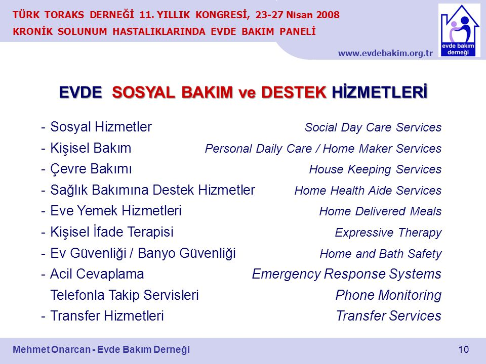 www.evdebakim.org.tr 10 TÜRK TORAKS DERNEĞİ 11. YILLIK KONGRESİ, 23-27 Nisan 2008 KRONİK SOLUNUM HASTALIKLARINDA EVDE BAKIM PANELİ Mehmet Onarcan - Ev