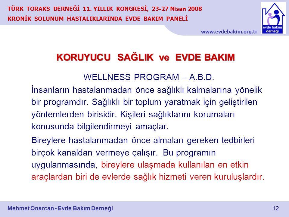 www.evdebakim.org.tr 12 TÜRK TORAKS DERNEĞİ 11. YILLIK KONGRESİ, 23-27 Nisan 2008 KRONİK SOLUNUM HASTALIKLARINDA EVDE BAKIM PANELİ Mehmet Onarcan - Ev
