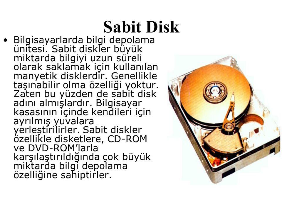 Sabit Disk Bilgisayarlarda bilgi depolama ünitesi. Sabit diskler büyük miktarda bilgiyi uzun süreli olarak saklamak için kullanılan manyetik disklerdi