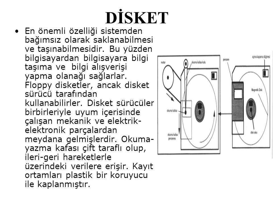 DİSKET En önemli özelliği sistemden bağımsız olarak saklanabilmesi ve taşınabilmesidir. Bu yüzden bilgisayardan bilgisayara bilgi taşıma ve bilgi alış