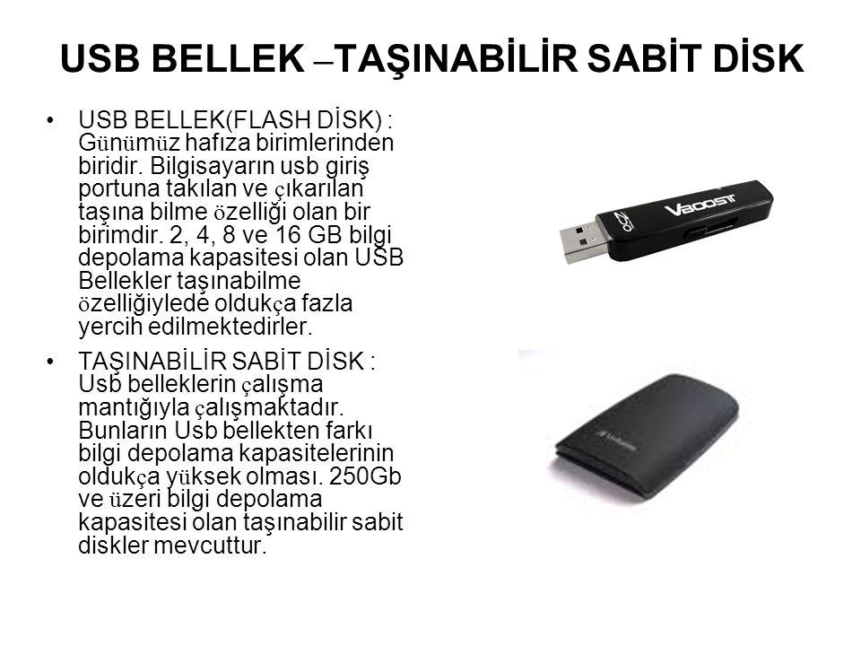 USB BELLEK – TAŞINABİLİR SABİT DİSK USB BELLEK(FLASH DİSK) : G ü n ü m ü z hafıza birimlerinden biridir. Bilgisayarın usb giriş portuna takılan ve ç ı