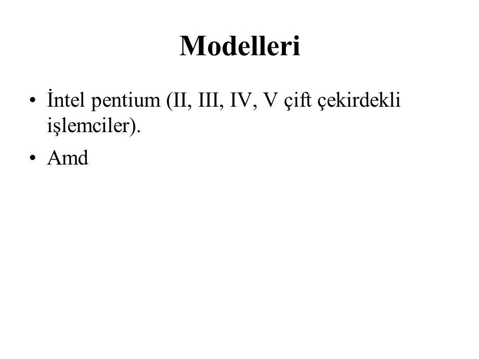Modelleri İntel pentium (II, III, IV, V çift çekirdekli işlemciler). Amd