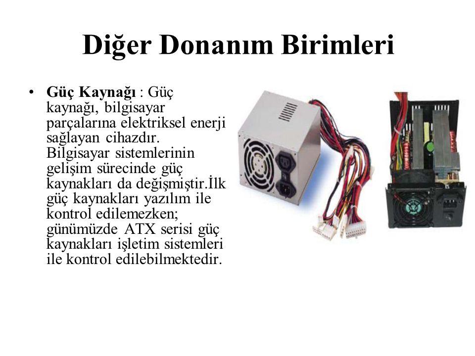 Diğer Donanım Birimleri Güç Kaynağı : Güç kaynağı, bilgisayar parçalarına elektriksel enerji sağlayan cihazdır. Bilgisayar sistemlerinin gelişim sürec