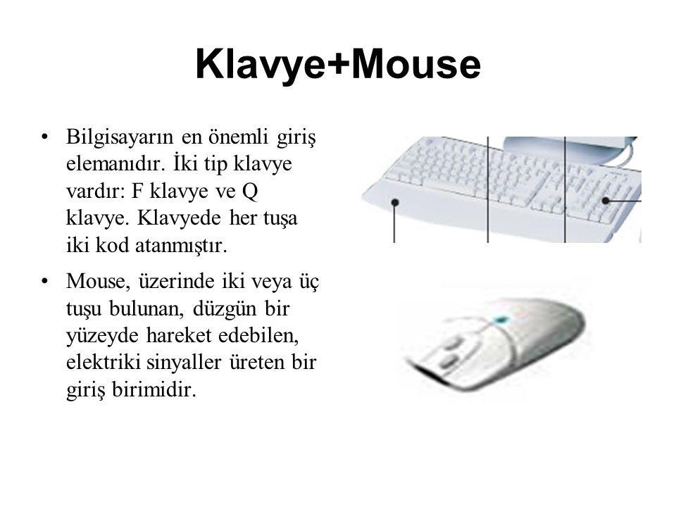 Klavye+Mouse Bilgisayarın en önemli giriş elemanıdır. İki tip klavye vardır: F klavye ve Q klavye. Klavyede her tuşa iki kod atanmıştır. Mouse, üzerin