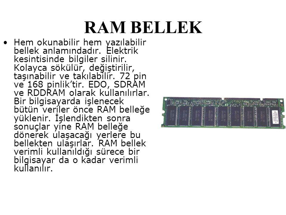 RAM BELLEK Hem okunabilir hem yazılabilir bellek anlamındadır. Elektrik kesintisinde bilgiler silinir. Kolayca sökülür, değiştirilir, taşınabilir ve t