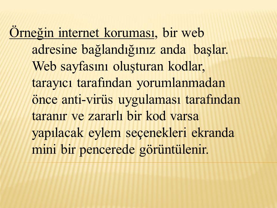 Örneğin internet koruması, bir web adresine bağlandığınız anda başlar. Web sayfasını oluşturan kodlar, tarayıcı tarafından yorumlanmadan önce anti-vir
