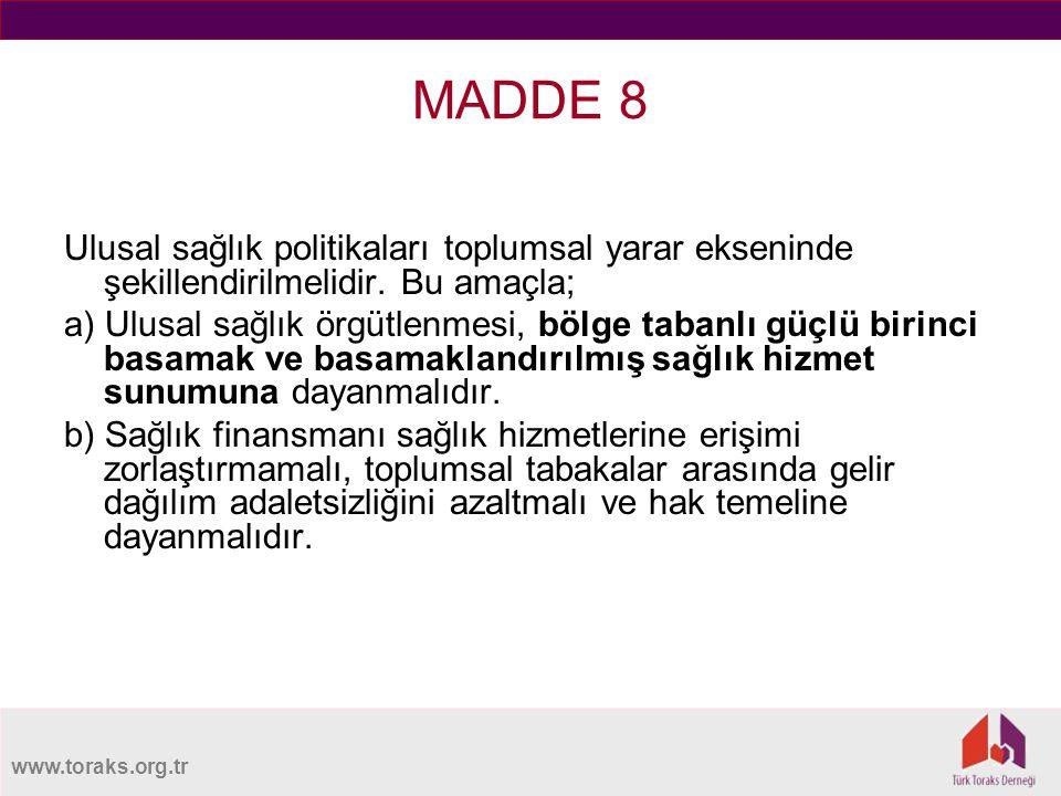 www.toraks.org.tr MADDE 8 Ulusal sağlık politikaları toplumsal yarar ekseninde şekillendirilmelidir.