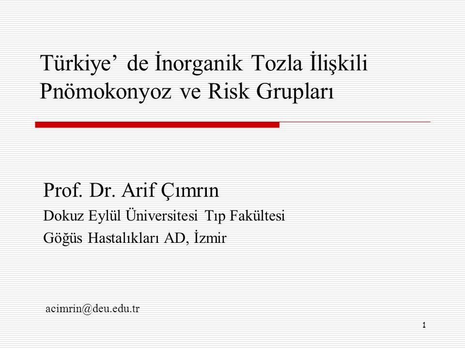 1 Türkiye' de İnorganik Tozla İlişkili Pnömokonyoz ve Risk Grupları Prof. Dr. Arif Çımrın Dokuz Eylül Üniversitesi Tıp Fakültesi Göğüs Hastalıkları AD