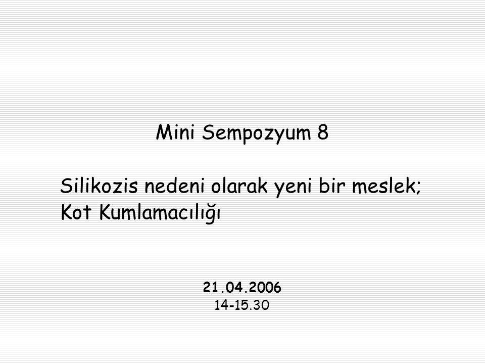 Mini Sempozyum 8 Silikozis nedeni olarak yeni bir meslek; Kot Kumlamacılığı 21.04.2006 14-15.30