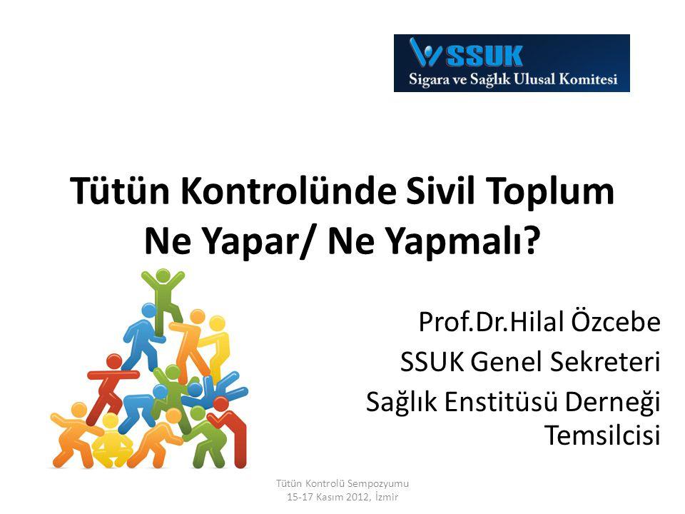 Tütün Kontrolünde Sivil Toplum Ne Yapar/ Ne Yapmalı? Prof.Dr.Hilal Özcebe SSUK Genel Sekreteri Sağlık Enstitüsü Derneği Temsilcisi Tütün Kontrolü Semp