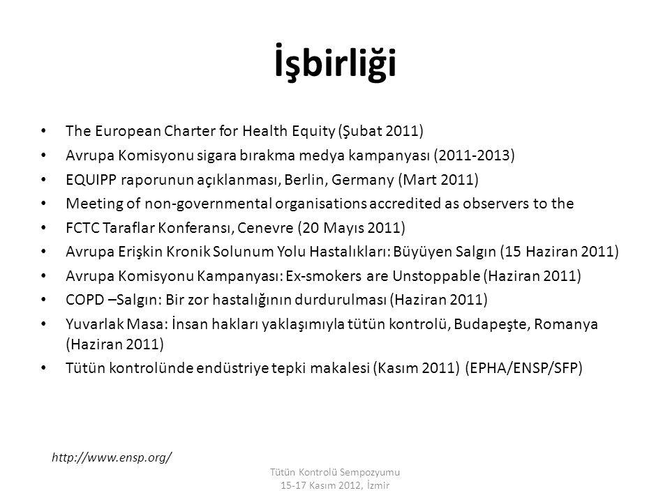 İşbirliği The European Charter for Health Equity (Şubat 2011) Avrupa Komisyonu sigara bırakma medya kampanyası (2011-2013) EQUIPP raporunun açıklanmas
