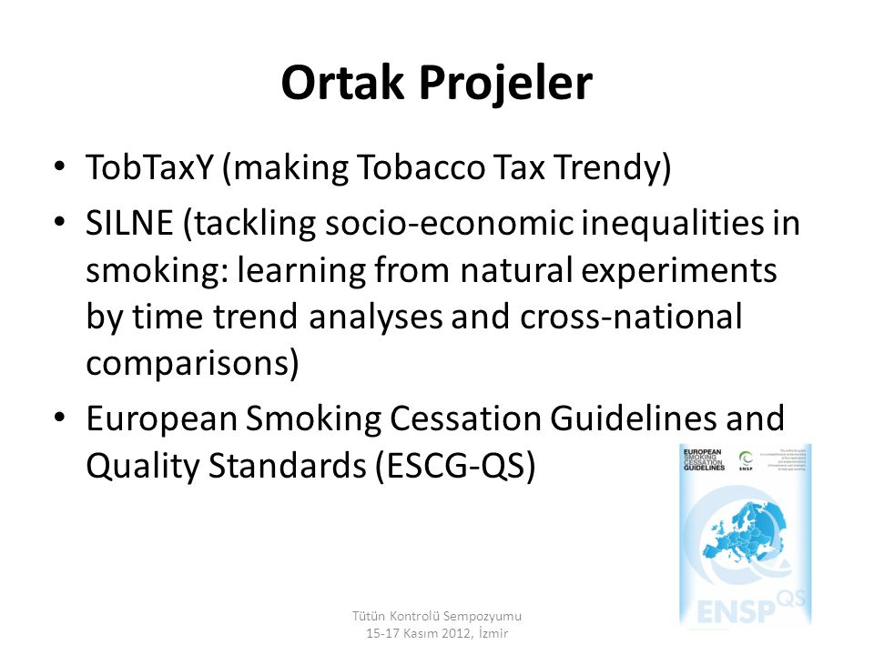 Ortak Projeler TobTaxY (making Tobacco Tax Trendy) SILNE (tackling socio-economic inequalities in smoking: learning from natural experiments by time t