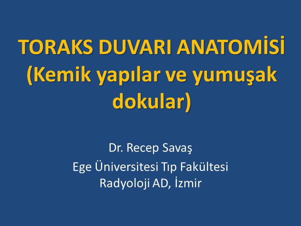 TORAKS DUVARI ANATOMİSİ (Kemik yapılar ve yumuşak dokular) Dr. Recep Savaş Ege Üniversitesi Tıp Fakültesi Radyoloji AD, İzmir