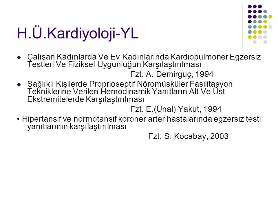 H.Ü.Kardiyoloji-YL Çalışan Kadınlarda Ve Ev Kadınlarında Kardiopulmoner Egzersiz Testleri Ve Fiziksel Uygunluğun Karşılaştırılması Fzt. A. Demirgüç, 1
