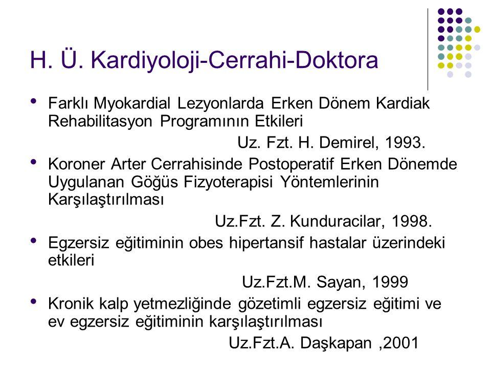 H. Ü. Kardiyoloji-Cerrahi-Doktora Farklı Myokardial Lezyonlarda Erken Dönem Kardiak Rehabilitasyon Programının Etkileri Uz. Fzt. H. Demirel, 1993. Kor