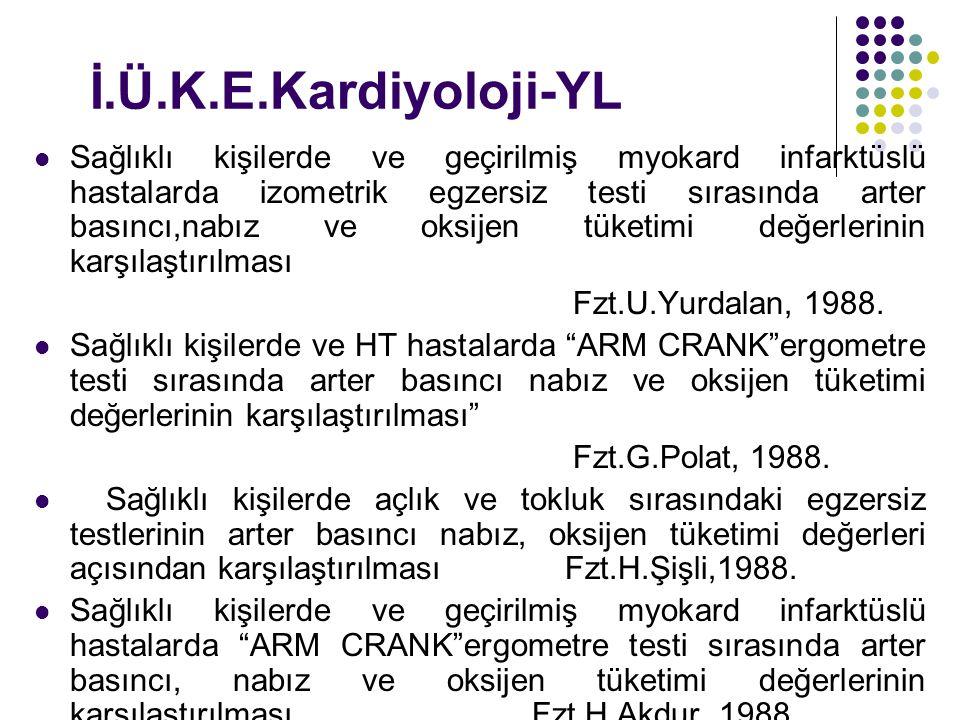 İ.Ü.K.E.Kardiyoloji-YL Sağlıklı kişilerde ve geçirilmiş myokard infarktüslü hastalarda izometrik egzersiz testi sırasında arter basıncı,nabız ve oksij