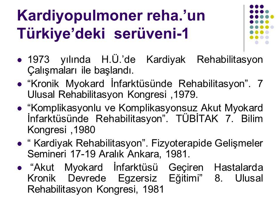 """Kardiyopulmoner reha.'un Türkiye'deki serüveni-1 1973 yılında H.Ü.'de Kardiyak Rehabilitasyon Çalışmaları ile başlandı. """"Kronik Myokard İnfarktüsünde"""