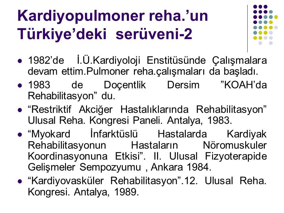 Kardiyopulmoner reha.'un Türkiye'deki serüveni-3 1986 yılından itibaren Milli Spor Hekimliği Kongrelerinde, Ulusal Kardiyoloji Kongrelerinde, konferans ve bildiriler Post-operatif Erken Dönemde Farklı İki Göğüs Fizyoterapi Yönteminin Karşılaştırılması .