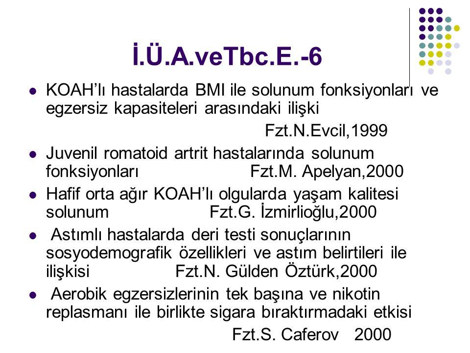 İ.Ü.A.veTbc.E.-6 KOAH'lı hastalarda BMI ile solunum fonksiyonları ve egzersiz kapasiteleri arasındaki ilişki Fzt.N.Evcil,1999 Juvenil romatoid artrit