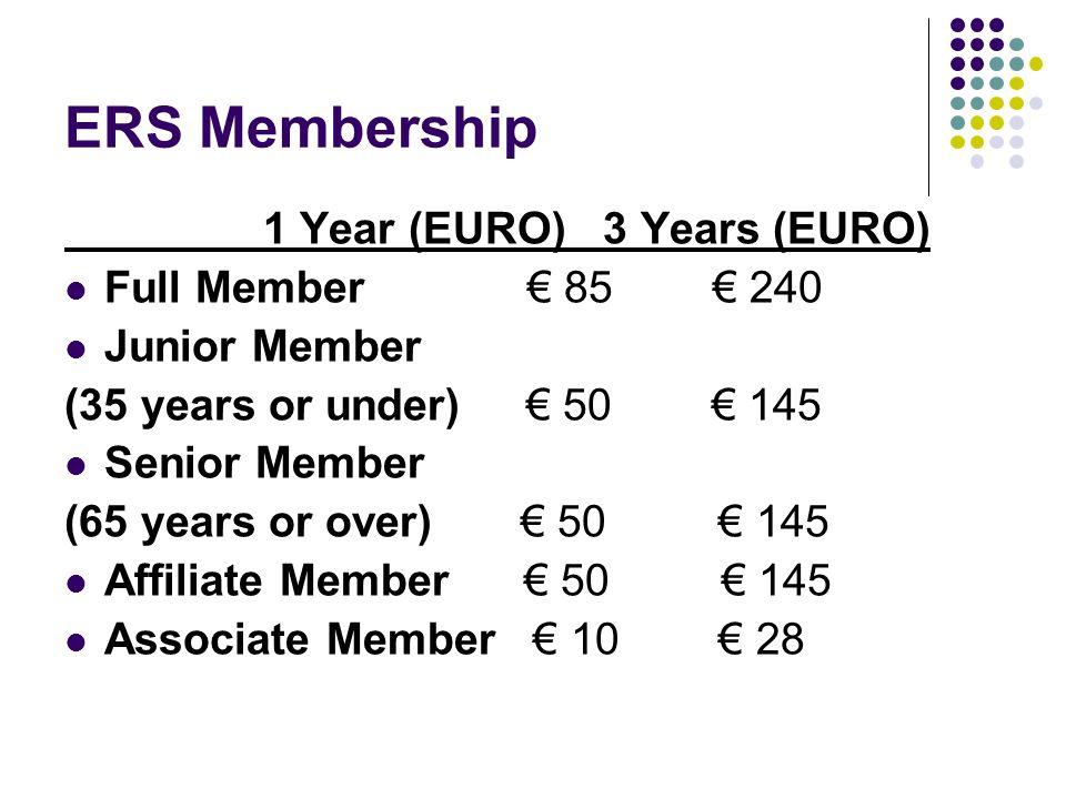 ERS Membership 1 Year (EURO) 3 Years (EURO) Full Member € 85 € 240 Junior Member (35 years or under) € 50 € 145 Senior Member (65 years or over) € 50