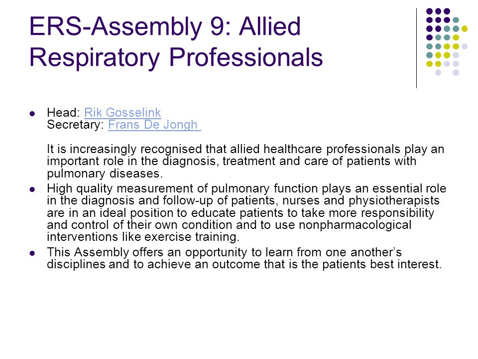 ERS-Assembly 9: Allied Respiratory Professionals Head: Rik Gosselink Secretary: Frans De Jongh It is increasingly recognised that allied healthcare pr