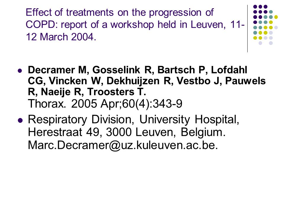 Effect of treatments on the progression of COPD: report of a workshop held in Leuven, 11- 12 March 2004. Decramer M, Gosselink R, Bartsch P, Lofdahl C