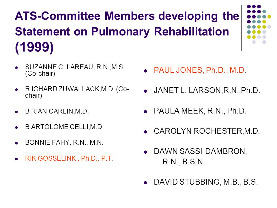 ATS-Committee Members developing the Statement on Pulmonary Rehabilitation (1999) SUZANNE C. LAREAU, R.N.,M.S. (Co-chair) R ICHARD ZUWALLACK,M.D. (Co-